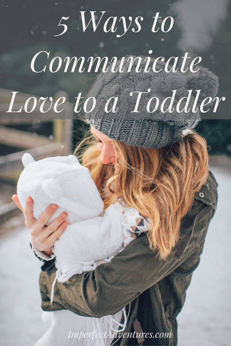 Great Ideas for Communicating Love to the Toddler in Your Life