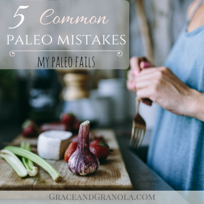 My Paleo Fail (Don't Make These 5 Mistakes)