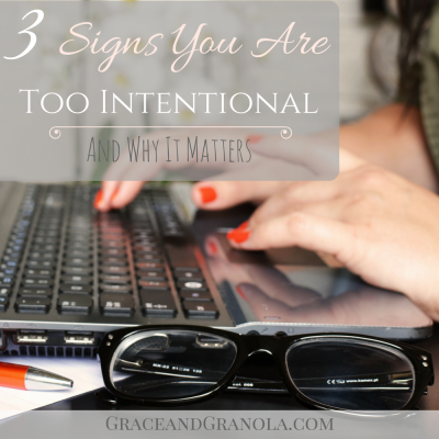 3 Signs You Are Too Intentional