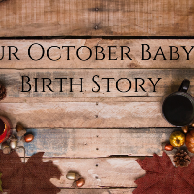 Our October Baby's Birth Story